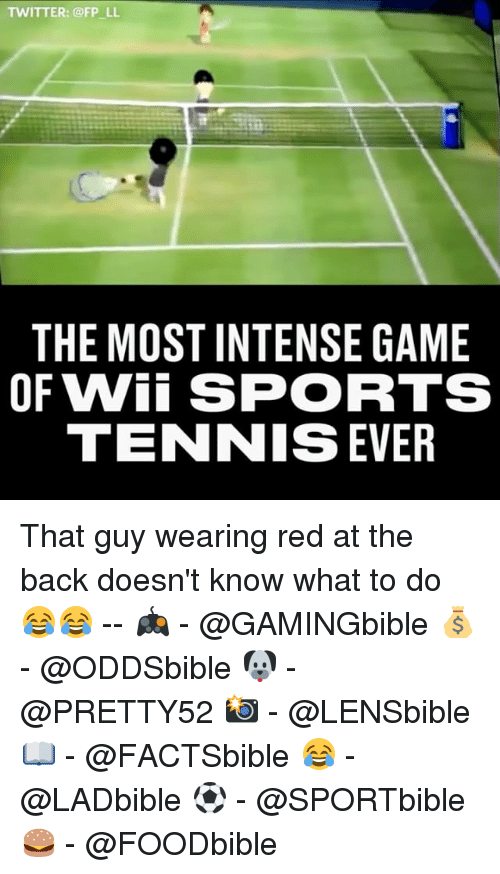 Wiiings: TWITTER: @FP LL  THE MOST INTENSE GAME  OF Wii SPORTS  TENNIS EVER That guy wearing red at the back doesn't know what to do 😂😂 -- 🎮 - @GAMINGbible 💰- @ODDSbible 🐶 - @PRETTY52 📸 - @LENSbible 📖 - @FACTSbible 😂 - @LADbible ⚽ - @SPORTbible 🍔 - @FOODbible
