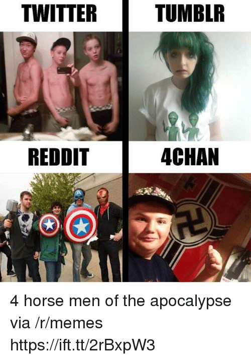 4chan, Memes, and Reddit: TWITTER  TUMBLR  REDDIT  4CHAN 4 horse men of the apocalypse via /r/memes https://ift.tt/2rBxpW3