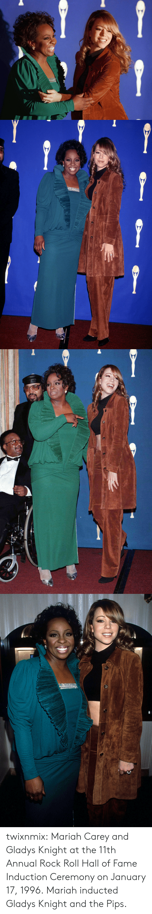 induction: twixnmix:  Mariah Carey and Gladys Knight at the 11th Annual Rock  Roll Hall of Fame Induction Ceremony on January 17, 1996.  Mariah inducted Gladys Knight and the Pips.