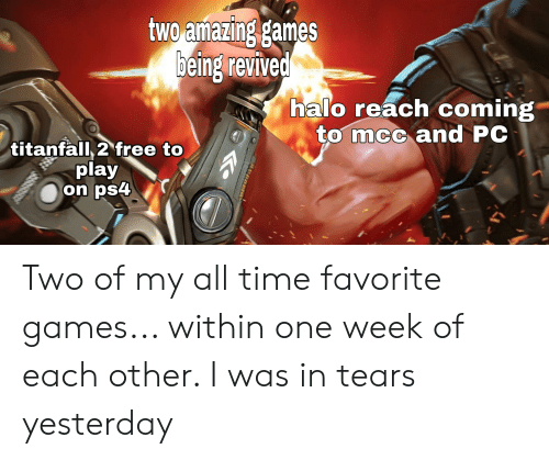 Halo, Ps4, and Free: two amazing games  being revived  halo reach coming  to mcc and PC  titanfall, 2 free to  play  on ps4 Two of my all time favorite games... within one week of each other. I was in tears yesterday