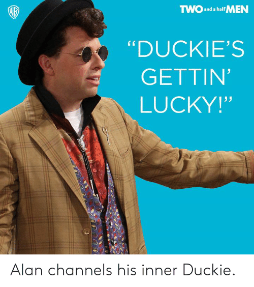 """Dank, Two and a Half Men, and 🤖: TWO and a half MEN  """"DUCKIE'S  GETTIN  LUCKY!"""" Alan channels his inner Duckie."""