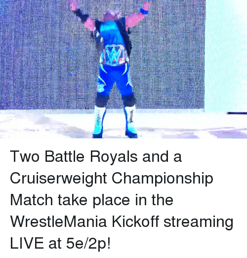 kickoff: Two Battle Royals and a Cruiserweight Championship Match take place in the WrestleMania Kickoff streaming LIVE at 5e/2p!