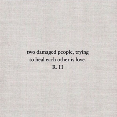 Damaged: two damaged people, trying  to heal each other is love.  R. H