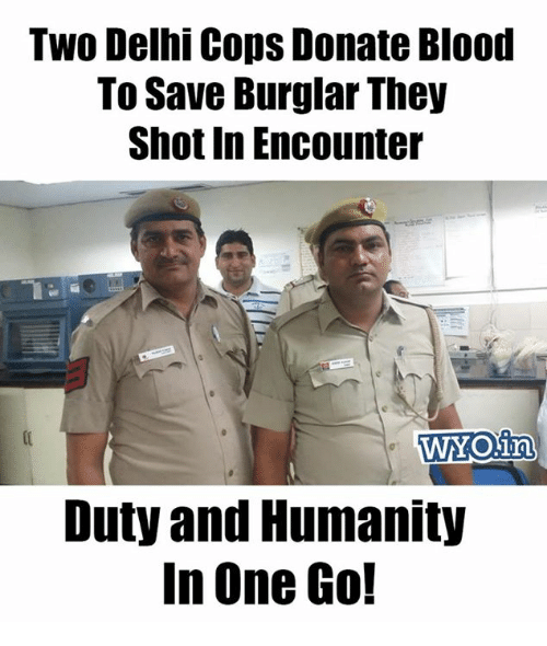 Burglarer: Two Delhi Cops Donate Blood  To Save Burglar They  Shot in Encounter  WYOUn  Duty and Humanity  In One Go!