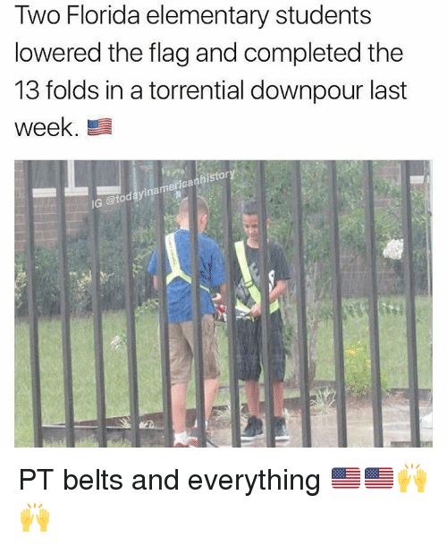 Flagging: Two Florida elementary students  lowered the flag and completed the  13 folds in a torrential downpour last  week  history  nam  merican  G @tod PT belts and everything 🇺🇲🇺🇲🙌🙌