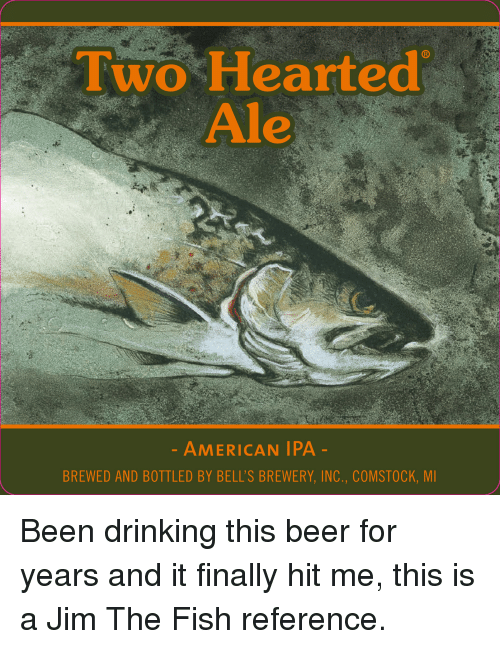 Beer Drinking And American Two Hearted Ale AMERICAN IPA BREWED AND BOTTLED BY BELLS BREWERY INC COMSTOCK MI