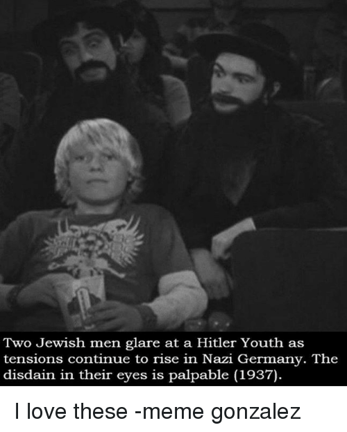 palpable: Two Jewish men glare at a Hitler Youth as  tensions continue to rise in Nazi Germany. The  disdain in their eyes is palpable (1937). I love these -meme gonzalez