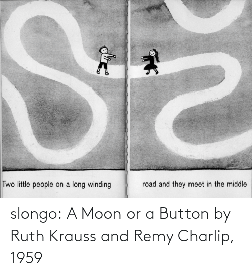 In The Middle: Two little people on a long winding  road and they meet in the middle slongo: A Moon or a Button by Ruth Krauss and Remy Charlip, 1959
