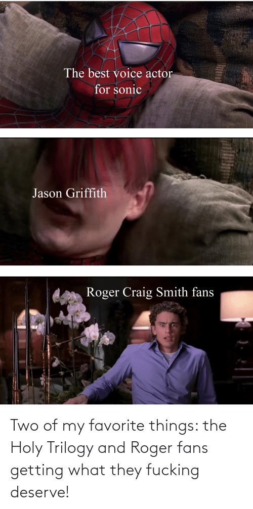 Roger: Two of my favorite things: the Holy Trilogy and Roger fans getting what they fucking deserve!