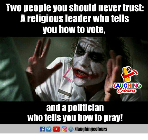 How To, Never, and Indianpeoplefacebook: Two people you Should never fruslt:  A religious leader who tells  you how to vote,  ZAUGHING  and a politician  who tells you how to pray!  R E 0回够/laughingcolours