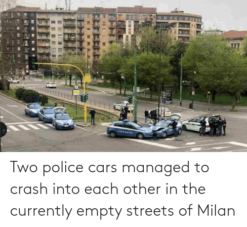 crash: Two police cars managed to crash into each other in the currently empty streets of Milan