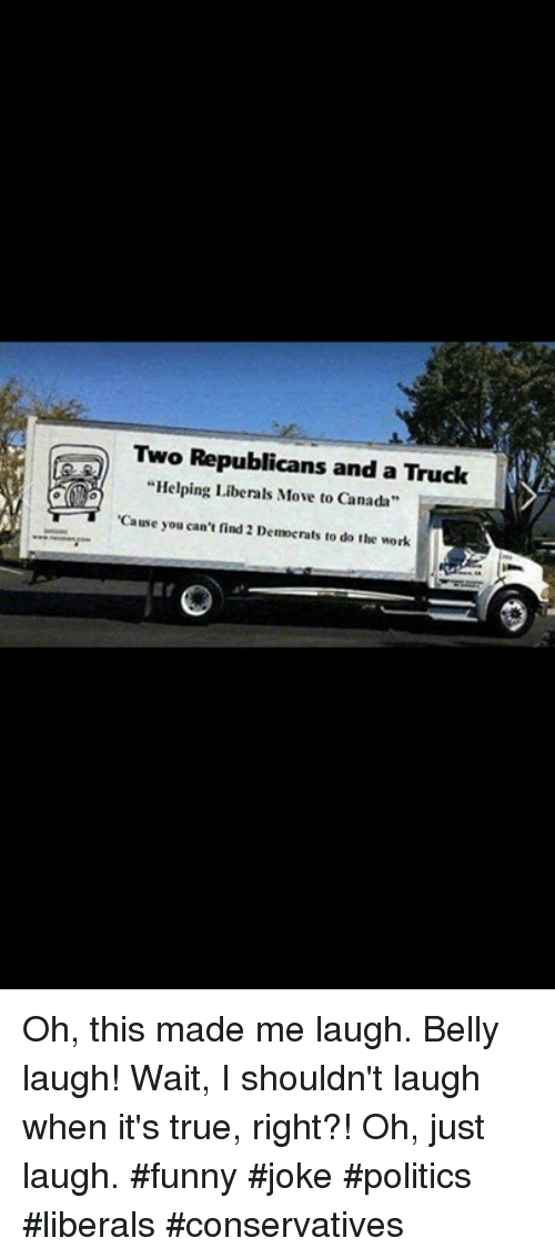 """Move To Canada: Two Republicans and a Truck  """"Helping Liberals Move to Canada  Cause you can't find 2 Democrats to do the work Oh, this made me laugh.  Belly laugh!  Wait, I shouldn't laugh when it's true, right?!  Oh, just laugh.  #funny #joke #politics #liberals #conservatives"""