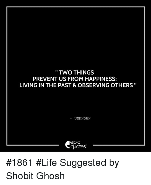 two things prevent us from happiness living in the past