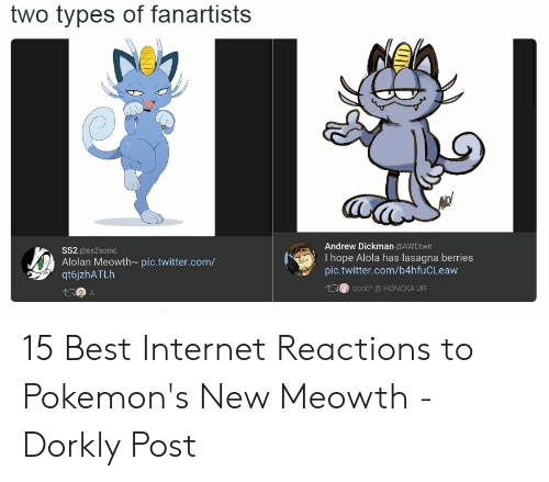 Alola Pokemon: two types of fanartists  Andrew Dickman @AWDtwit  I hope Alola has lasagna berries  pic.twitter.com/b4hfuCLeaw  SS2 @ss2sonic  Alolan Meowth~ pic.twitter.com/  qt6jzhATLh  boob@ HONOKA UR 15 Best Internet Reactions to Pokemon's New Meowth - Dorkly Post