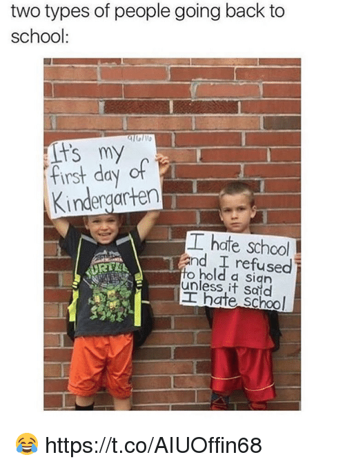 Going Back To School: two types of people going back to  school:  First day of  Kindergarten  工hate school  and I refused  o hold a sign  unless it Said  工hate school  RTE 😂 https://t.co/AIUOffin68