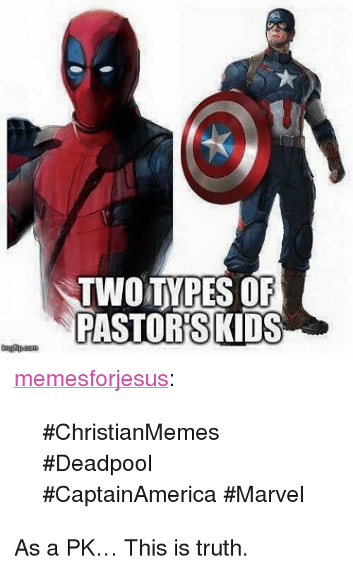 "This Is Truth: TWOTYPESOF  ASTORISKIDS <p><a class=""tumblr_blog"" href=""http://memesforjesus.tumblr.com/post/140336094980"">memesforjesus</a>:</p> <blockquote> <p>#ChristianMemes #Deadpool #CaptainAmerica #Marvel</p> </blockquote>  <p>As a PK&hellip; This is truth. </p>"