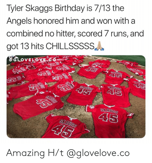 MLB: Tyler Skaggs Birthday is 7/13 the  Angels honored him and won with a  combined no hitter, scored 7 runs, and  got 13 hits CHILLSSSSS  ww.S  EGLOVELOVECo  SD  46  KAGGS  45  SKAGGS  T  SKA6GS  45  SKAGGS  45  G6S  $5% 45 Amazing   H/t @glovelove.co