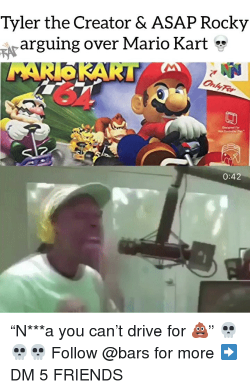 """Asap Rocky: Tyler the Creator & ASAP Rocky  rarguing over Mario Kart *  0:42 """"N***a you can't drive for 💩"""" 💀💀💀 Follow @bars for more ➡️ DM 5 FRIENDS"""