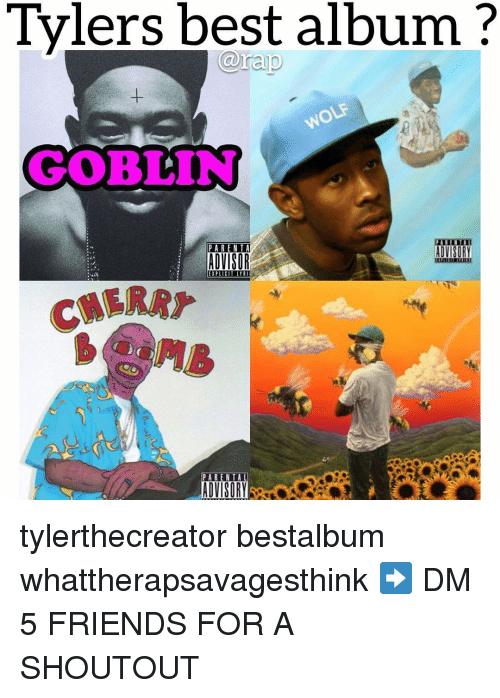 Friends, Memes, and Best: Tylers best album?  au  wos  GOBLIN  PARENTA  ADVISOR  ADVISORY  EXPLICIT LYRI tylerthecreator bestalbum whattherapsavagesthink ➡️ DM 5 FRIENDS FOR A SHOUTOUT