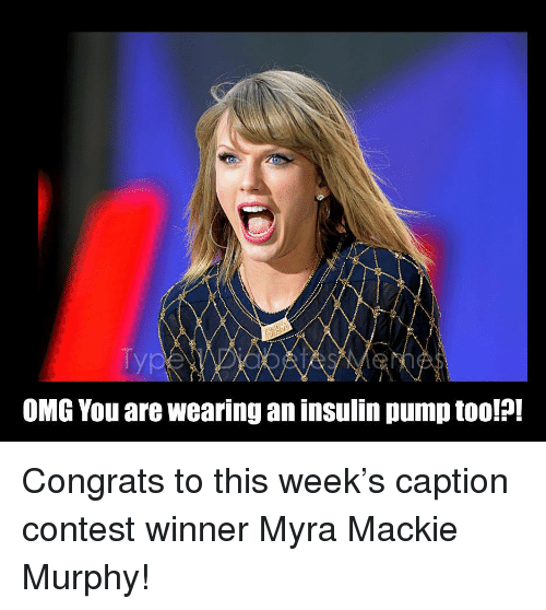 insulin pump: Typ  OMG You are wearing an insulin pump too!?! <p>  Congrats to this week&rsquo;s caption contest winner Myra Mackie Murphy!  <br/></p>