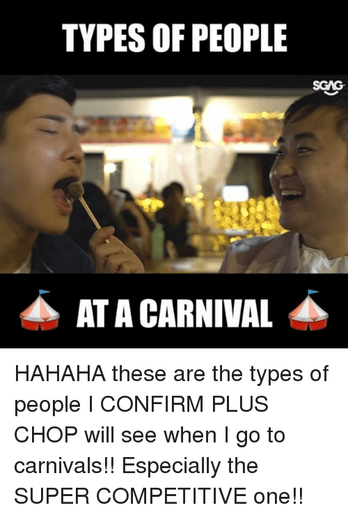 Competitive: TYPES OF PEOPLE  SCAG  AT A CARNIVAL HAHAHA these are the types of people I CONFIRM PLUS CHOP will see when I go to carnivals!! Especially the SUPER COMPETITIVE one!!