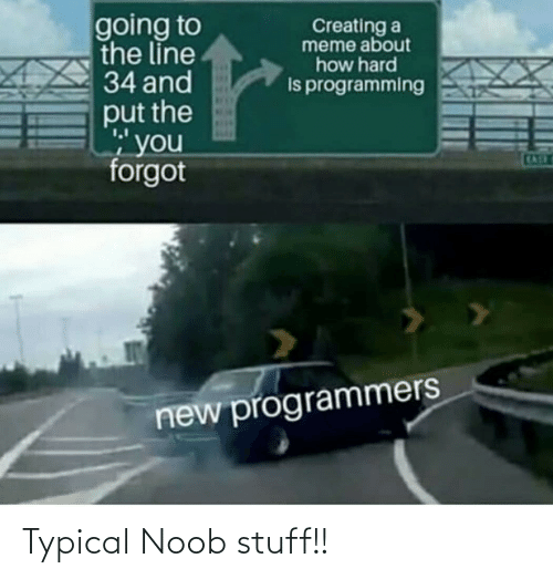 typical: Typical Noob stuff!!