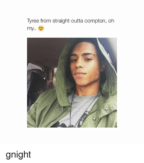 Straight Outta Compton: Tyree from straight outta compton, oh  my. gnight