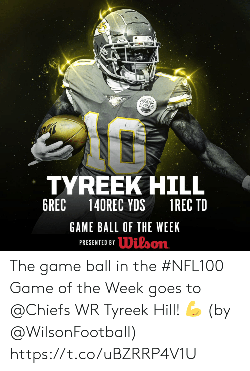 Tyreek Hill: TYREEK HILL  6REC  140REC YDS  1REC TD  GAME BALL OF THE WEEK  PRESENTED BYDilson The game ball in the #NFL100 Game of the Week goes to @Chiefs WR Tyreek Hill! 💪  (by @WilsonFootball) https://t.co/uBZRRP4V1U