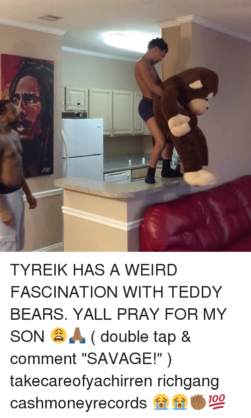 """fascination: TYREIK HAS A WEIRD FASCINATION WITH TEDDY BEARS. YALL PRAY FOR MY SON 😩🙏🏾 ( double tap & comment """"SAVAGE!"""" ) takecareofyachirren richgang cashmoneyrecords 😭😭✊🏾💯"""
