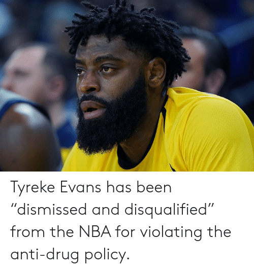 "Nba, Drug, and Anti: Tyreke Evans has been ""dismissed and disqualified"" from the NBA for violating the anti-drug policy."