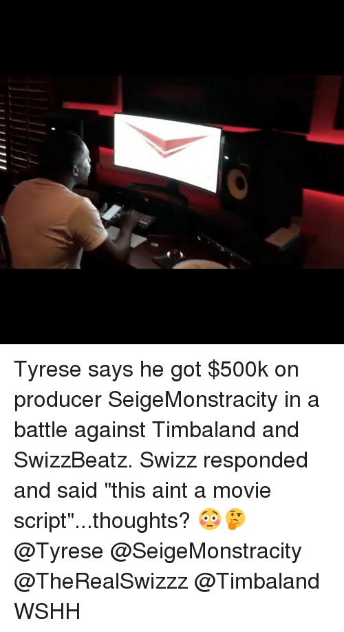 "Tyrese: Tyrese says he got $500k on producer SeigeMonstracity in a battle against Timbaland and SwizzBeatz. Swizz responded and said ""this aint a movie script""...thoughts? 😳🤔 @Tyrese @SeigeMonstracity @TheRealSwizzz @Timbaland WSHH"