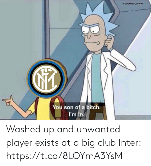 son of a bitch: u/a bunch_of_zeroes  You son of a bitch.  I'm in. Washed up and unwanted player exists at a big club  Inter: https://t.co/8LOYmA3YsM