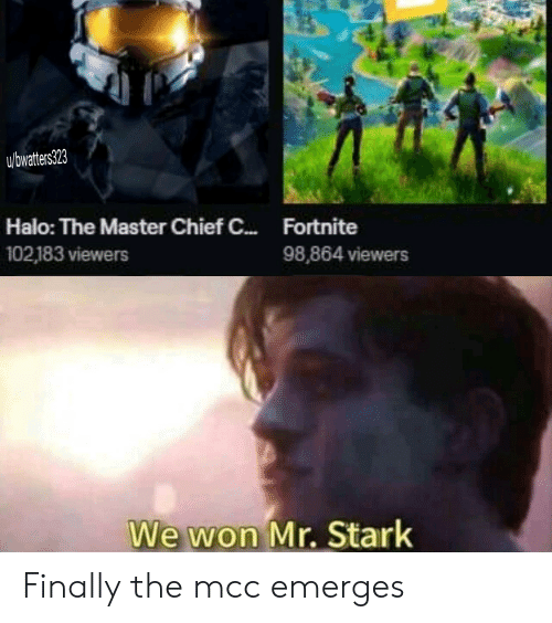Halo, Master Chief, and The Master: u/bwatters323  Fortnite  Halo: The Master Chief C...  102,183 viewers  98,864 viewers  We won Mr. Stark Finally the mcc emerges