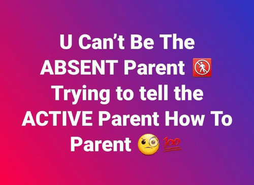 Memes, How To, and 🤖: U Can't Be The  ABSENT Parent  Trying to tell the  ACTIVE Parent How To  Parent