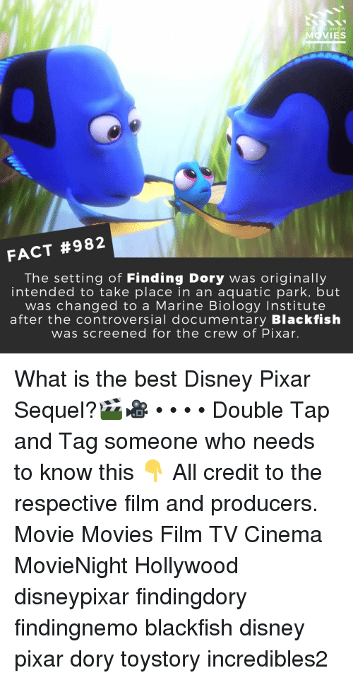 Disney, Memes, and Movies: U KNOW  MOVIES  FACT #982  The setting of Finding Dory was originally  intended to take place in an aquatic park, but  was changed to a Marine Biology Institute  after the controversial documentary Blackfish  was screened for the crew of Pixar. What is the best Disney Pixar Sequel?🎬🎥 • • • • Double Tap and Tag someone who needs to know this 👇 All credit to the respective film and producers. Movie Movies Film TV Cinema MovieNight Hollywood disneypixar findingdory findingnemo blackfish disney pixar dory toystory incredibles2