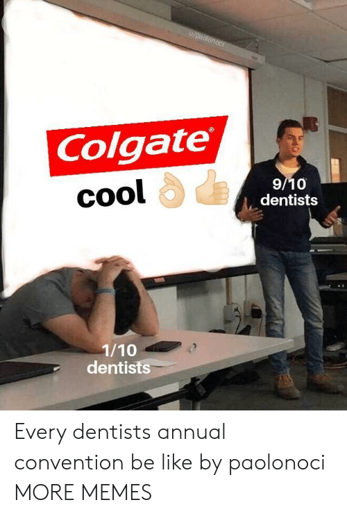 colgate: U/paclonoc  Colgate  9/10  dentists  cool  сool  1/10  dentists Every dentists annual convention be like by paolonoci MORE MEMES