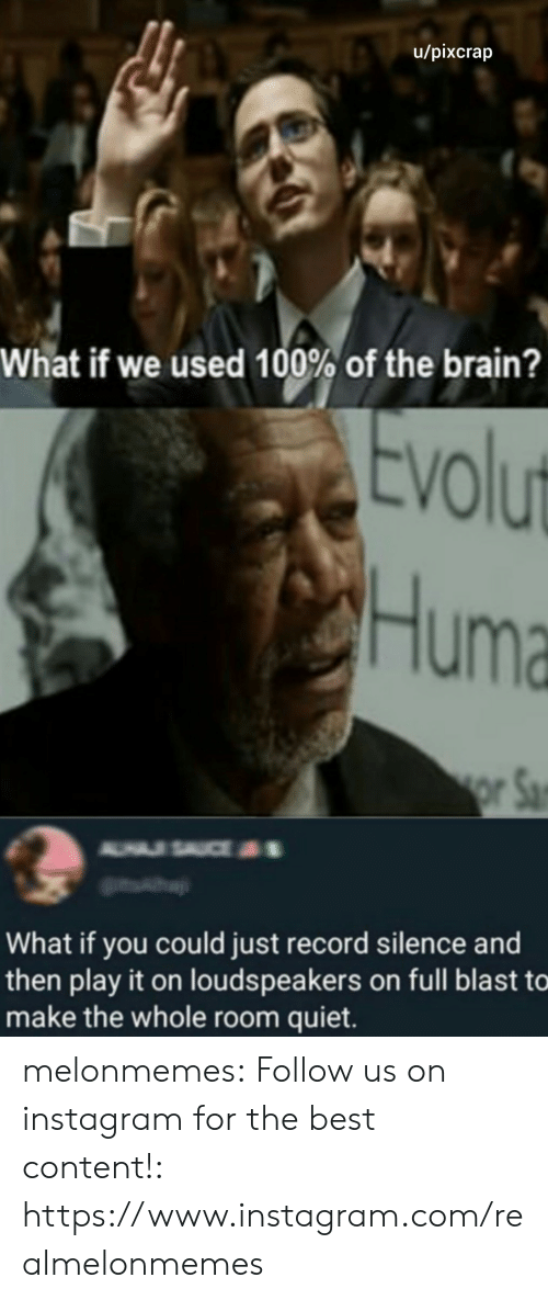 If You Could: u/pixcrap  What if we used 100% of the brain?  Evolut  Huma  or Sa  A USAUCE  What if you could just record silence and  then play it on louds peakers on full blast to  make the whole room quiet. melonmemes:  Follow us on instagram for the best content!: https://www.instagram.com/realmelonmemes