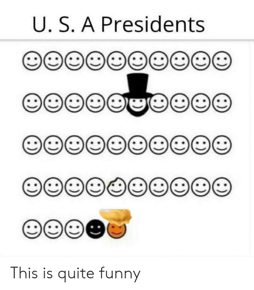 Presidents: U. S. A Presidents This is quite funny