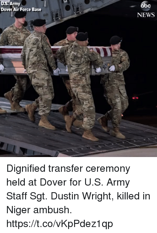 niger: U.S.  Army  abc  Dover Air Force Base  NEWS Dignified transfer ceremony held at Dover for U.S. Army Staff Sgt. Dustin Wright, killed in Niger ambush. https://t.co/vKpPdez1qp
