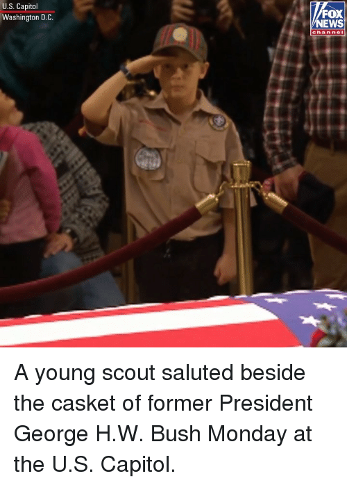 D C: U.S. Capitol  Washington D.C.  FOX  NEWS  chan nel A young scout saluted beside the casket of former President George H.W. Bush Monday at the U.S. Capitol.