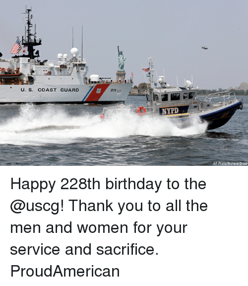Birthday, Memes, and Thank You: U. S. COAST GUARD  911  NYPD  AP Photo/Richard Drew Happy 228th birthday to the @uscg! Thank you to all the men and women for your service and sacrifice. ProudAmerican