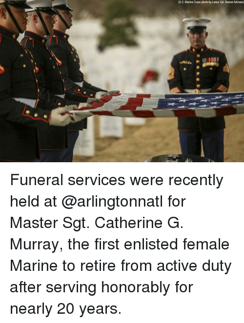 mclean: (U.S. Marine Corps photo by Lance Opl. Damon Mclean) Funeral services were recently held at @arlingtonnatl for Master Sgt. Catherine G. Murray, the first enlisted female Marine to retire from active duty after serving honorably for nearly 20 years.