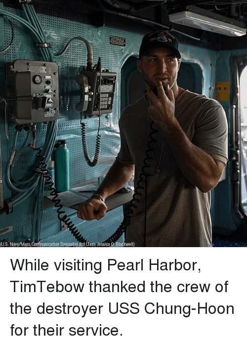 uss: (U.S. Navy/Mass Communication Specialist 3d Class Jessica 0. Blackwell) While visiting Pearl Harbor, TimTebow thanked the crew of the destroyer USS Chung-Hoon for their service.