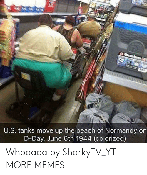 d-day: U.S. tanks move up the beach of Normandy on  D-Day, June 6th 1944 (colorized) Whoaaaa by SharkyTV_YT MORE MEMES