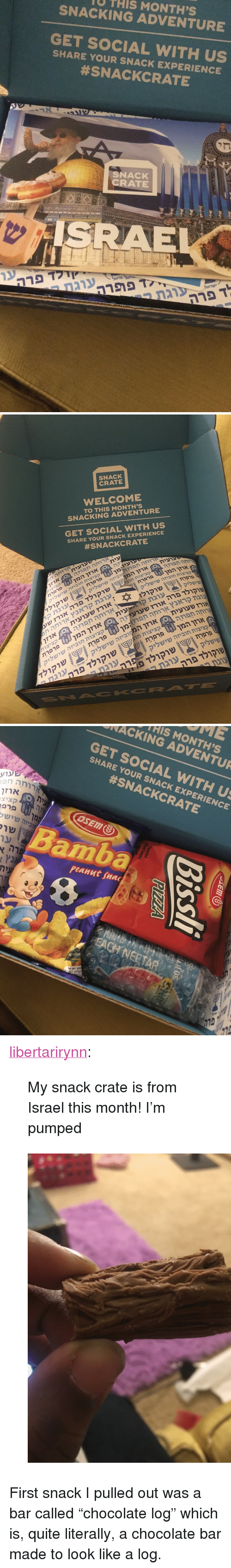 """Tumblr, Blog, and Chocolate: U THIS MONTH'S  SNACKING ADVENTURE  GET SOCIAL WITH US  SHARE YOUR SNACK EXPERIENCE  #SNACKCRATE  SNACK  CRATE  SRAE   SNACK  CRATE  WELCOME  TO THIS MONTH'S  SNACKING ADVENTURE  GET SOCIAL WITH US  SHARE YOUR SNACK EXPERIENCE  #SNACKCRATE  עית  ארזו  פרפרתמן  שישליקיזה  פרפרת  שישליחוביזה קציצות  רנית  שוקולד  שעאורז  ארז  חפוזהרחה  ארזי  קראנץעוגת  שעועיתאורז  חפרזהארוחה  שישליקחוביזה ציצות  פרפרת  שוקולד  קצי  manארוחה קראנץ וגת  פרפרת  שישליחוביזה קציצות  שישליקיזה המן אוזן שעועית  קציצות  פרפרתהמן אוזן  שישליקחוביזה קציצות  שוקולד  שו( שישליק   HIS MONTH'S  NACKING ADVENTUR  GET SOCIAL WITH U  SHARE YOUR SNACK EXPERIENCE  #SNACKCRATE  ארזו  קציצ  amba  peanut snac  8 <p><a href=""""https://libertarirynn.tumblr.com/post/174257765184/my-snack-crate-is-from-israel-this-month-im"""" class=""""tumblr_blog"""">libertarirynn</a>:</p>  <blockquote><p>My snack crate is from Israel this month! I'm pumped</p></blockquote>  <figure class=""""tmblr-full"""" data-orig-height=""""1280"""" data-orig-width=""""960""""><img src=""""https://78.media.tumblr.com/df14065f47e8c111d8dc63d2f31b1177/tumblr_inline_p9bc0jGGDh1rw09tq_500.jpg"""" data-orig-height=""""1280"""" data-orig-width=""""960""""/></figure><p>First snack I pulled out was a bar called """"chocolate log"""" which is, quite literally, a chocolate bar made to look like a log.</p>"""