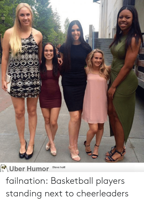 Basketball, Tumblr, and Uber: Uber Humor  Steve holt! failnation:  Basketball players standing next to cheerleaders