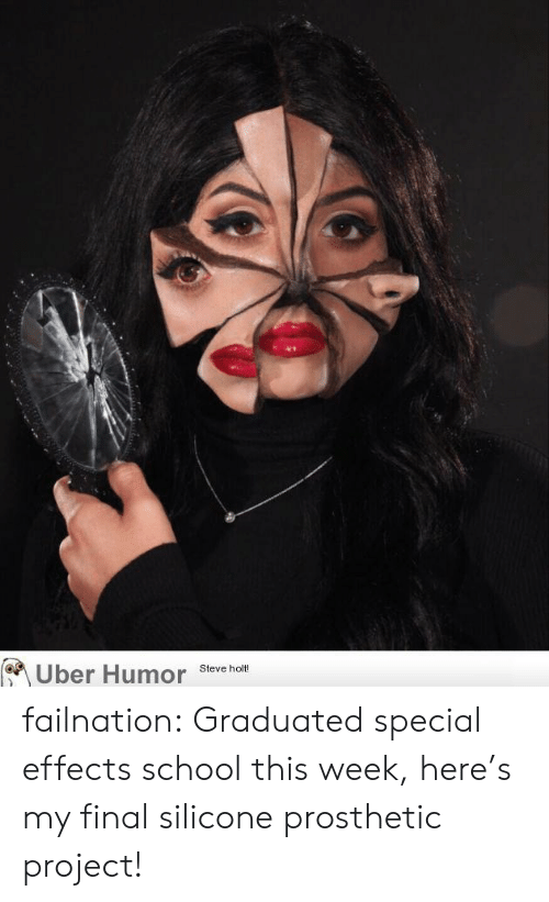 School, Tumblr, and Uber: Uber Humor  Steve holt! failnation:  Graduated special effects school this week, here's my final silicone prosthetic project!