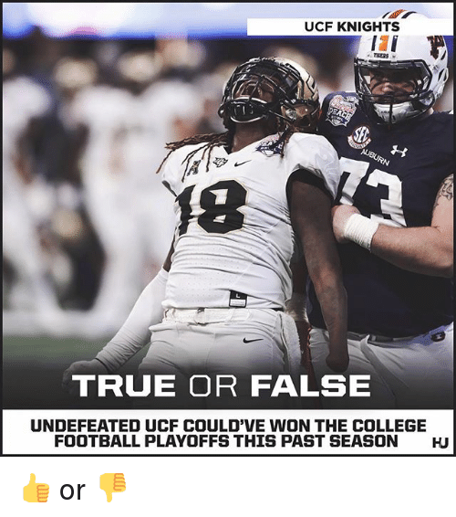 College, College Football, and Football: UCF KNIGHTS  18  TRUE OR FALSE  UNDEFEATED UCF COULD'VE WON THE COLLEGE  FOOTBALL PLAYOFFS THIS PAST SEASON  HU 👍 or 👎