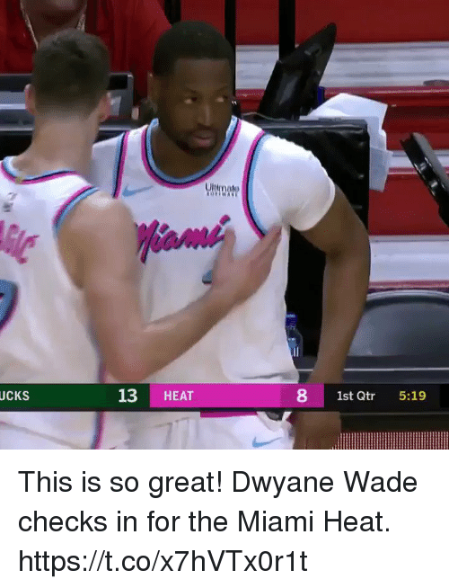 The Miami Heat: UCKS  13 HEAT  8 1st Qtr 5:19 This is so great! Dwyane Wade checks in for the Miami Heat.  https://t.co/x7hVTx0r1t