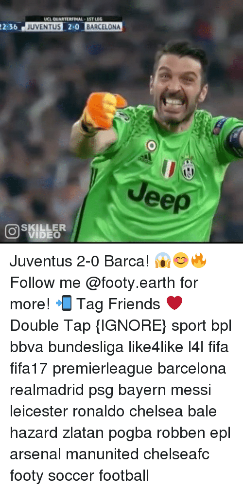 bpl: UCL QUARTERFINAL ISTLEG  22:36  JUVENTUS 2-0 BARCELONA  ASKILLER  VIDEO Juventus 2-0 Barca! 😱😊🔥 Follow me @footy.earth for more! 📲 Tag Friends ❤️ Double Tap {IGNORE} sport bpl bbva bundesliga like4like l4l fifa fifa17 premierleague barcelona realmadrid psg bayern messi leicester ronaldo chelsea bale hazard zlatan pogba robben epl arsenal manunited chelseafc footy soccer football